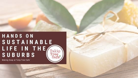Hands On Sustainable Life in the Suburbs – Making Soap!